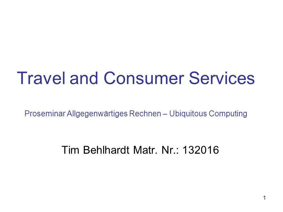 Travel and Consumer Services Proseminar Allgegenwärtiges Rechnen – Ubiquitous Computing
