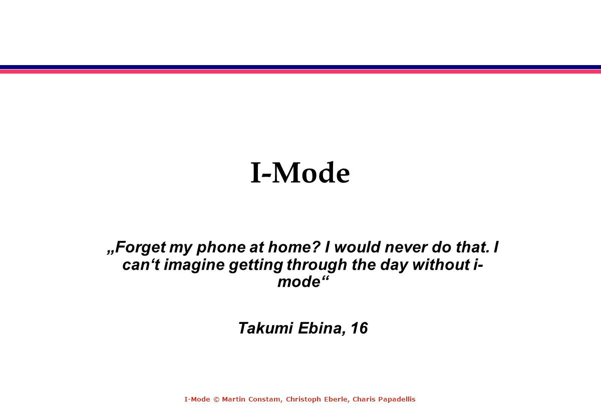 "I-Mode ""Forget my phone at home I would never do that. I can't imagine getting through the day without i-mode"