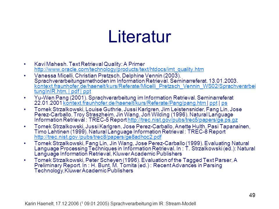 Literatur Kavi Mahesh. Text Retrieval Quality: A Primer http://www.oracle.com/technology/products/text/htdocs/imt_quality.htm.