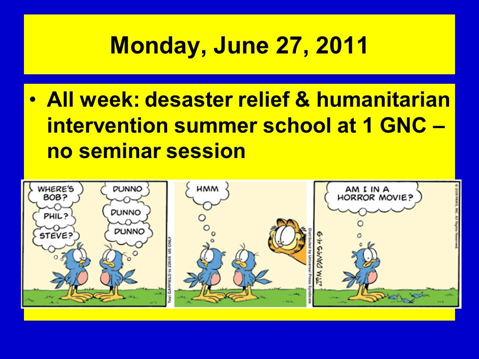 Monday, June 27, 2011 All week: desaster relief & humanitarian intervention summer school at 1 GNC – no seminar session.