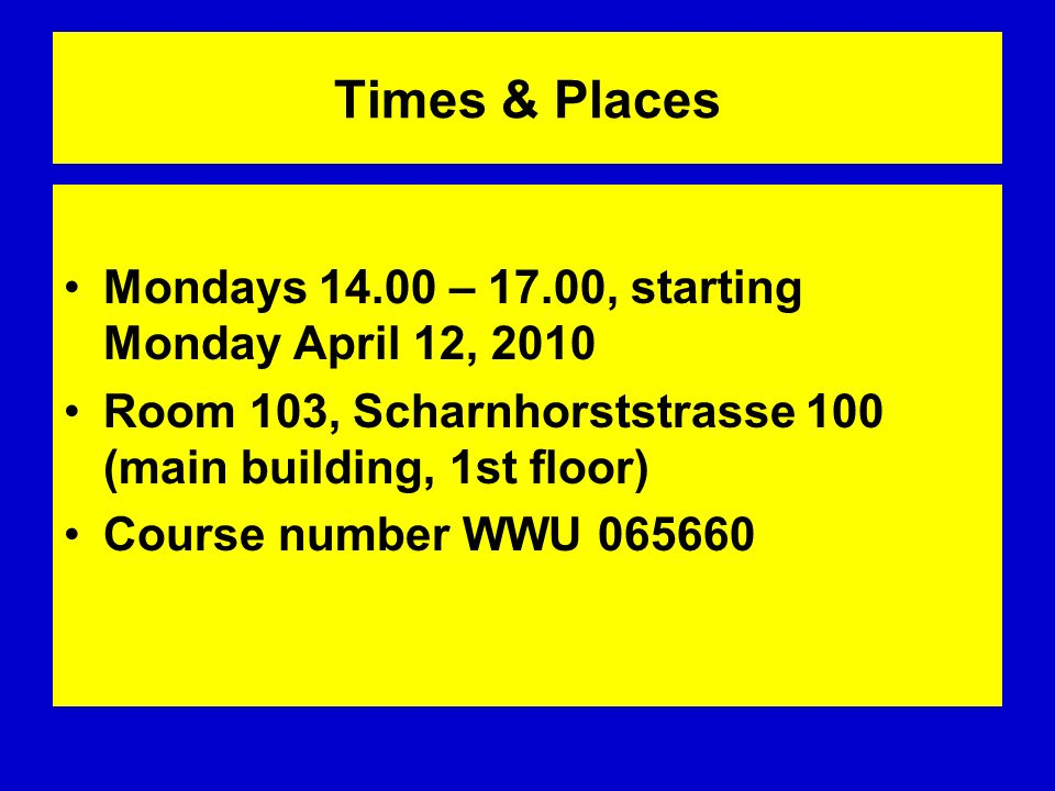 Times & Places Mondays – 17.00, starting Monday April 12, 2010