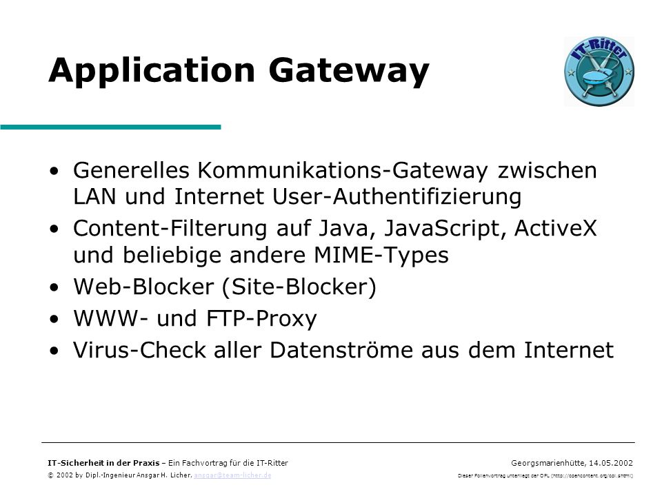 Application Gateway Generelles Kommunikations-Gateway zwischen LAN und Internet User-Authentifizierung.