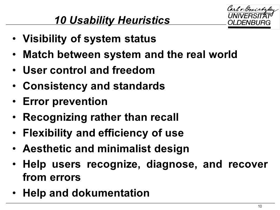 10 Usability Heuristics Visibility of system status. Match between system and the real world. User control and freedom.