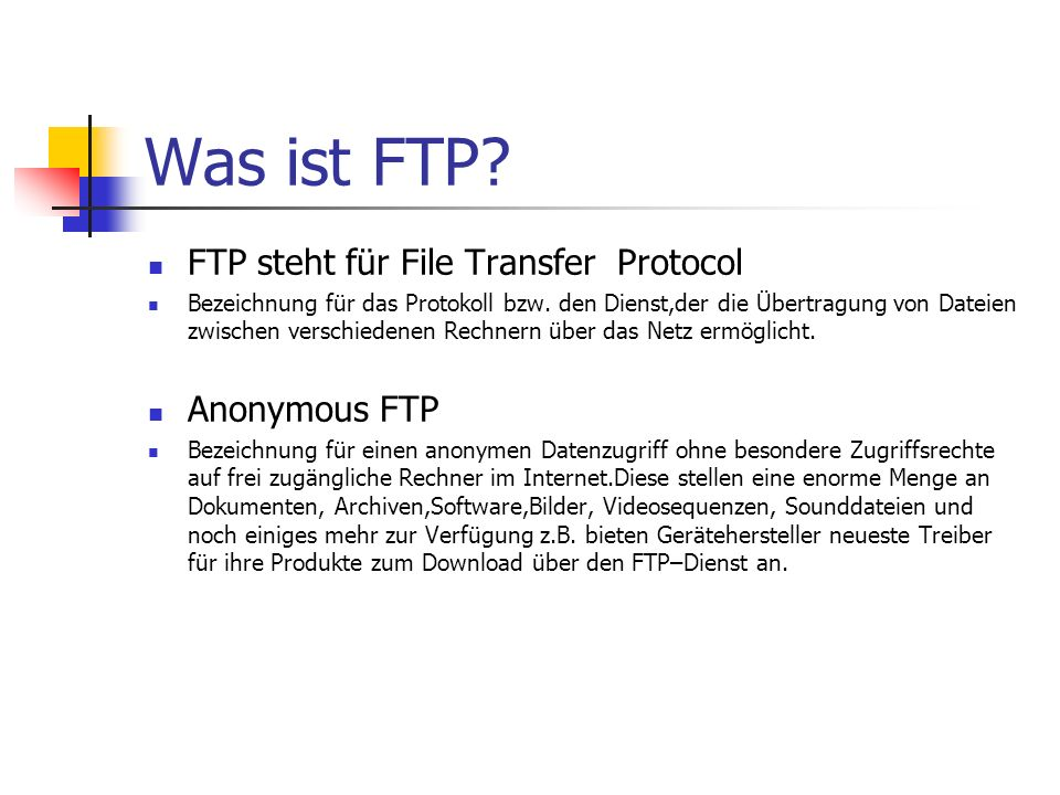 Was ist FTP FTP steht für File Transfer Protocol Anonymous FTP
