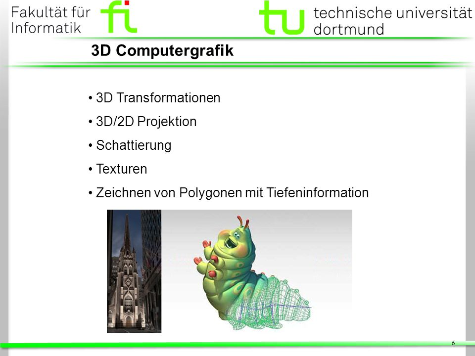 3D Computergrafik 3D Transformationen 3D/2D Projektion Schattierung