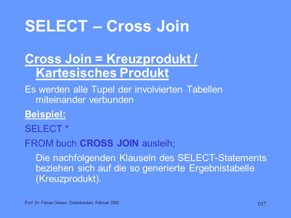 SELECT – Cross Join Cross Join = Kreuzprodukt / Kartesisches Produkt