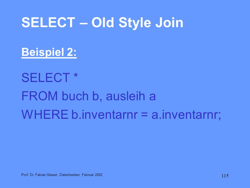 SELECT – Old Style Join SELECT * FROM buch b, ausleih a