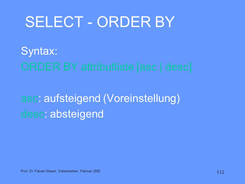 SELECT - ORDER BY Syntax: ORDER BY attributliste [asc | desc]