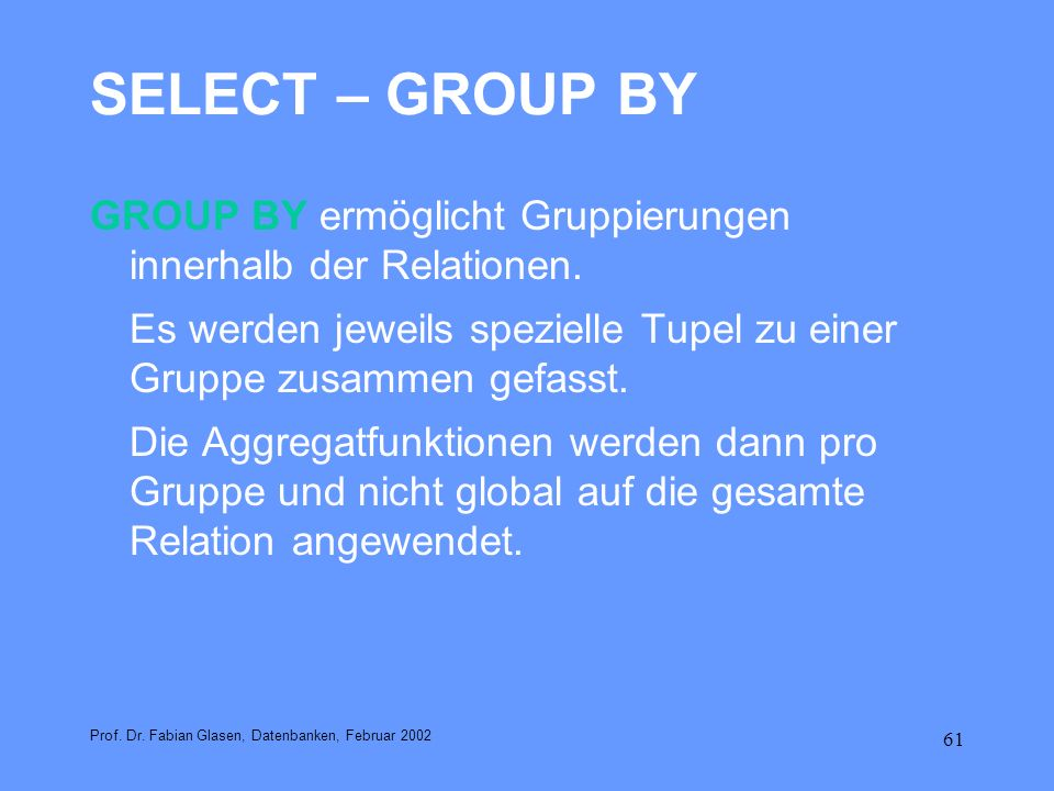 SELECT – GROUP BY GROUP BY ermöglicht Gruppierungen innerhalb der Relationen.