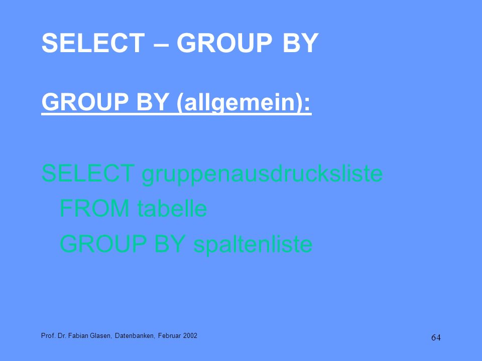 SELECT – GROUP BY GROUP BY (allgemein): SELECT gruppenausdrucksliste