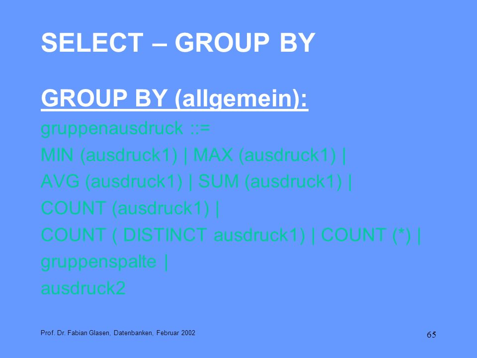 SELECT – GROUP BY GROUP BY (allgemein): gruppenausdruck ::=