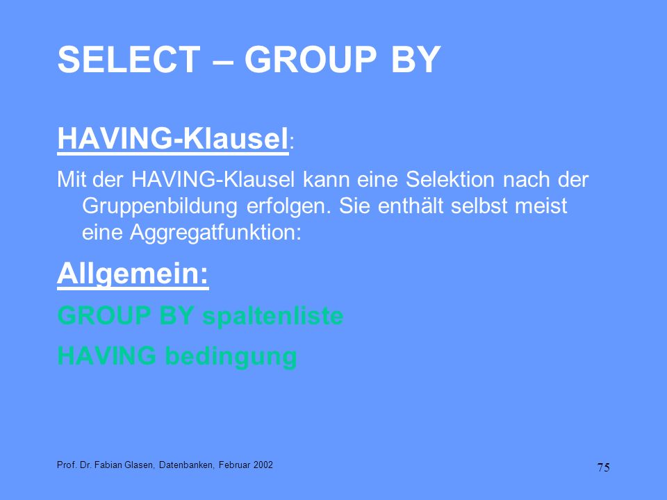 SELECT – GROUP BY HAVING-Klausel: Allgemein: GROUP BY spaltenliste