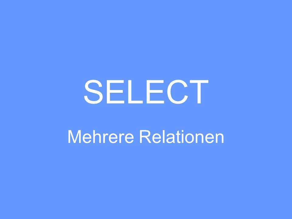 SELECT Mehrere Relationen