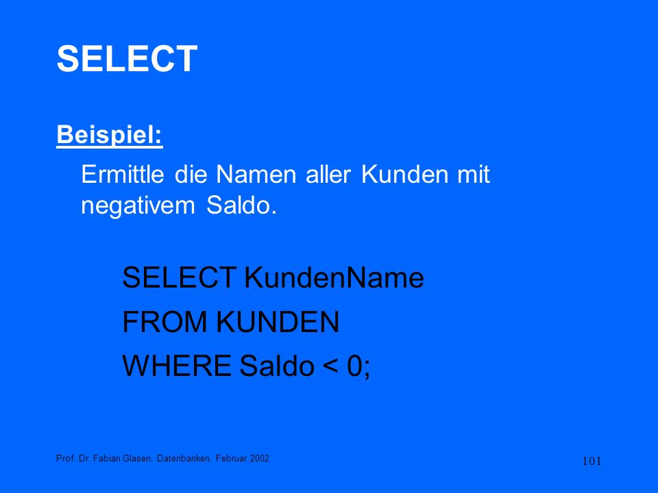 SELECT SELECT KundenName FROM KUNDEN WHERE Saldo < 0; Beispiel:
