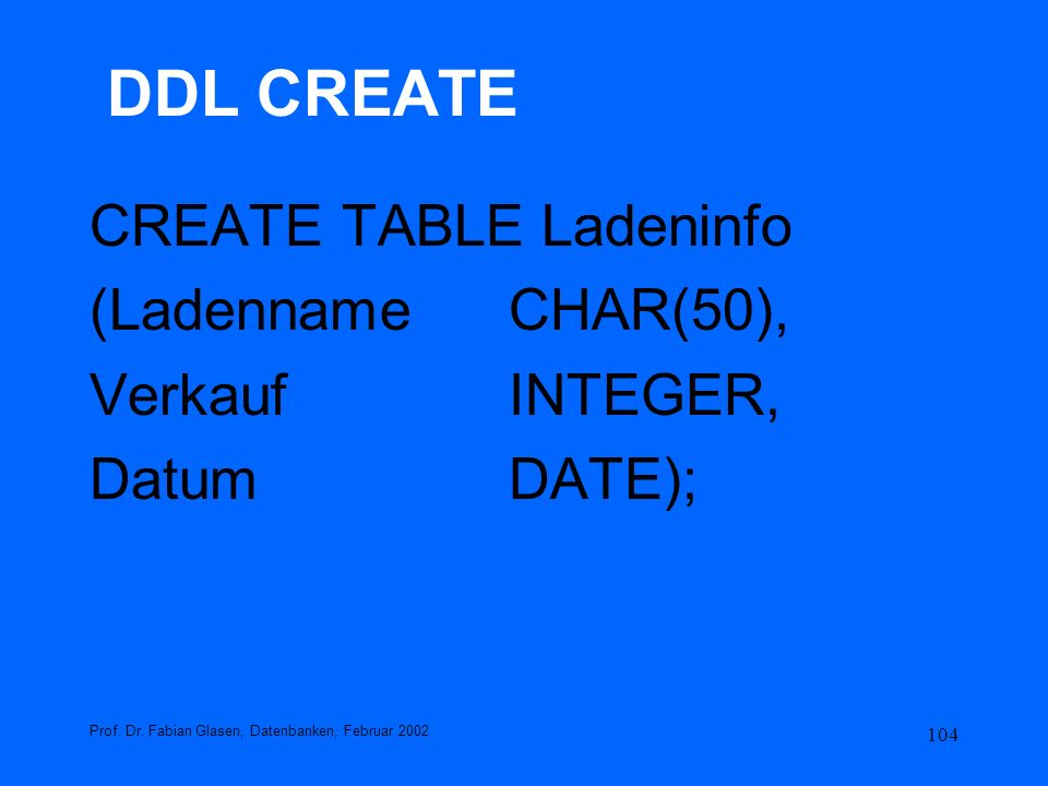 DDL CREATE CREATE TABLE Ladeninfo (Ladenname CHAR(50),