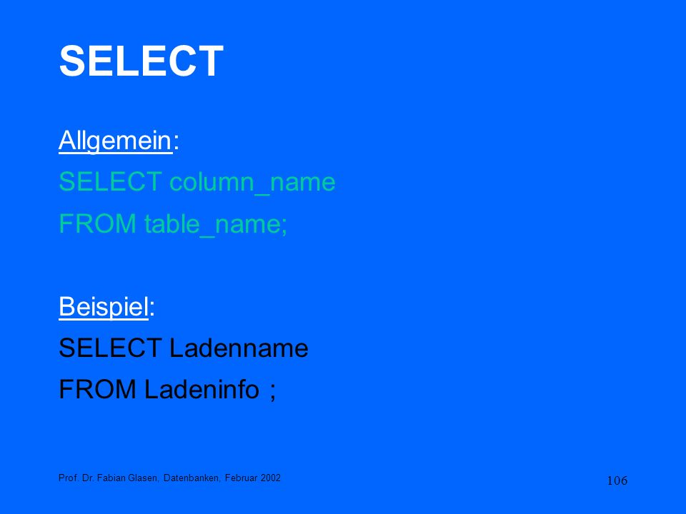 SELECT Allgemein: SELECT column_name FROM table_name; Beispiel:
