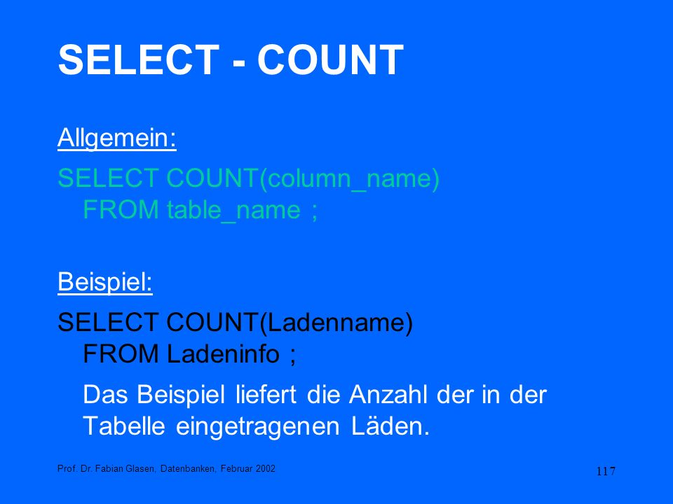 SELECT - COUNT Allgemein: SELECT COUNT(column_name) FROM table_name ;