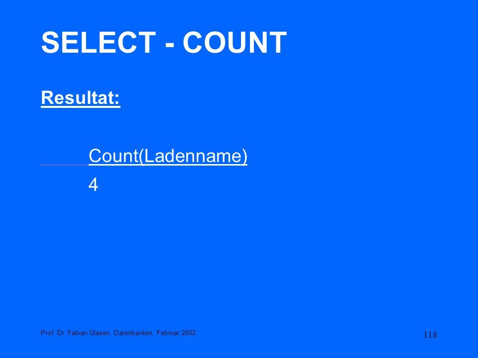 SELECT - COUNT Resultat: Count(Ladenname) 4
