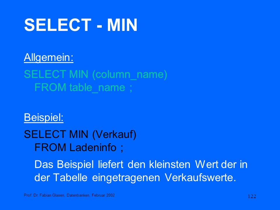SELECT - MIN Allgemein: SELECT MIN (column_name) FROM table_name ;