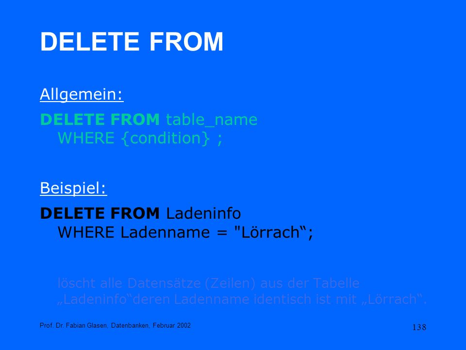 DELETE FROM Allgemein: DELETE FROM table_name WHERE {condition} ;