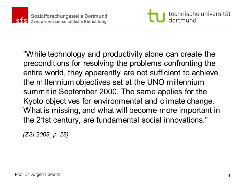 While technology and productivity alone can create the preconditions for resolving the problems confronting the entire world, they apparently are not sufficient to achieve the millennium objectives set at the UNO millennium summit in September The same applies for the Kyoto objectives for environmental and climate change. What is missing, and what will become more important in the 21st century, are fundamental social innovations.