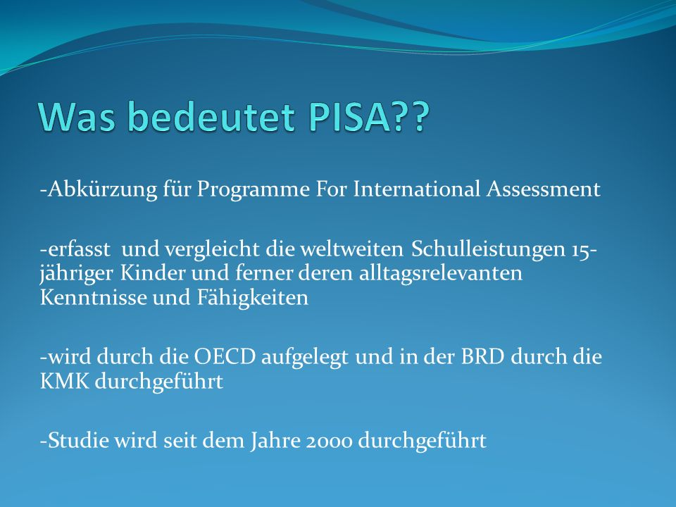 Was bedeutet PISA -Abkürzung für Programme For International Assessment.