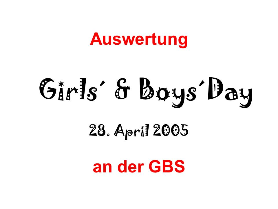 Auswertung Girls´ & Boys´Day 28. April 2005 an der GBS