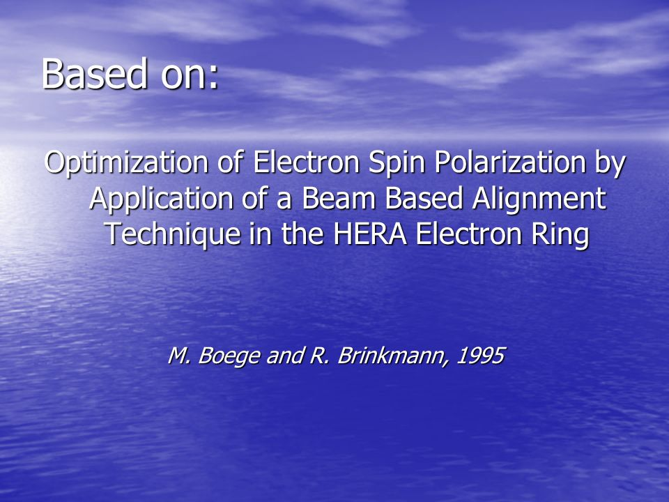 Based on: Optimization of Electron Spin Polarization by Application of a Beam Based Alignment Technique in the HERA Electron Ring.