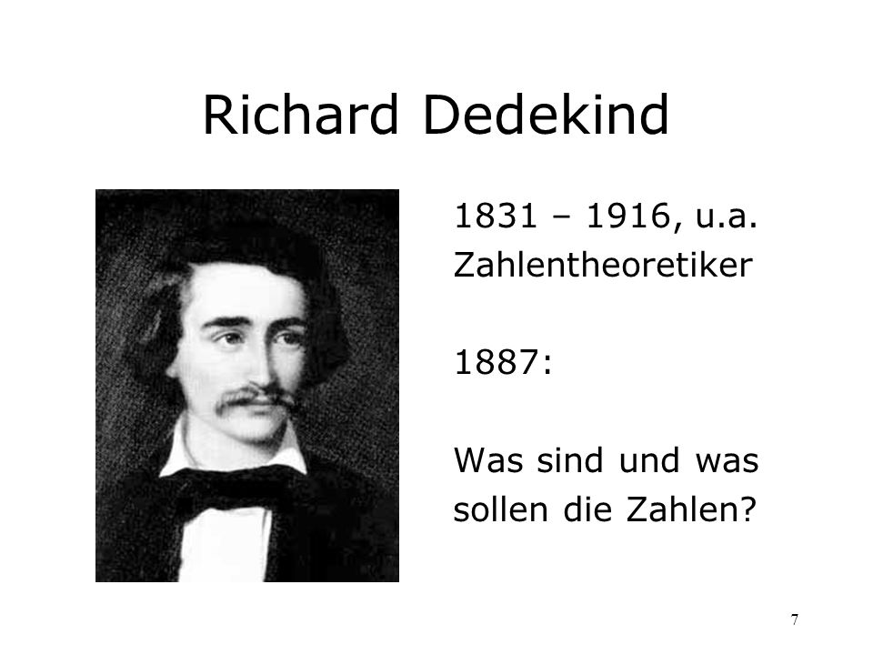 Richard Dedekind 1831 – 1916, u.a. Zahlentheoretiker 1887: