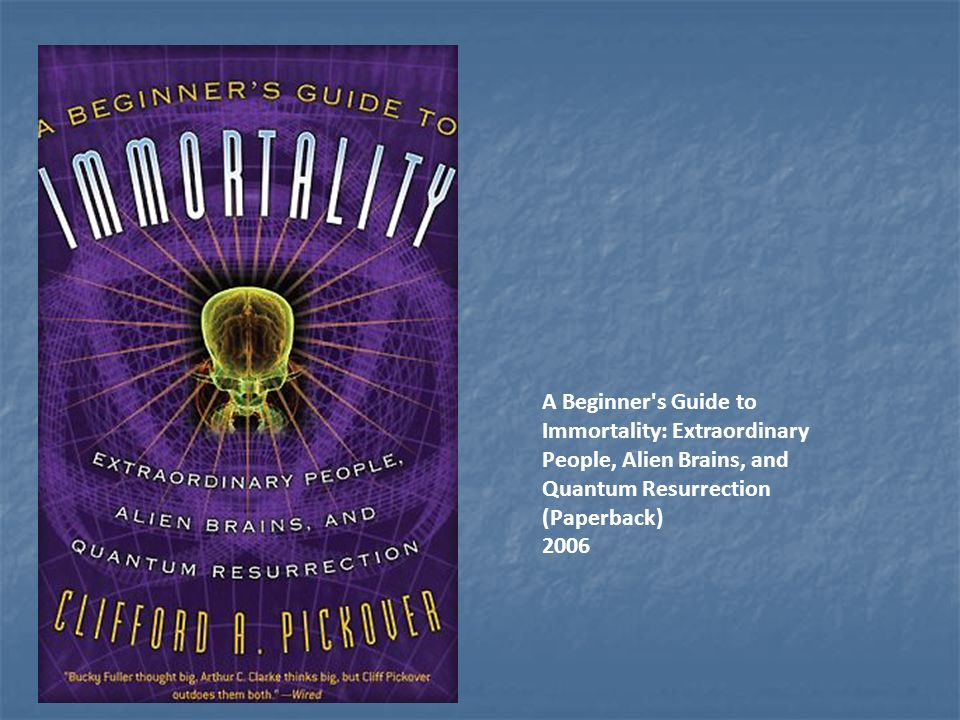 A Beginner s Guide to Immortality: Extraordinary People, Alien Brains, and Quantum Resurrection (Paperback)
