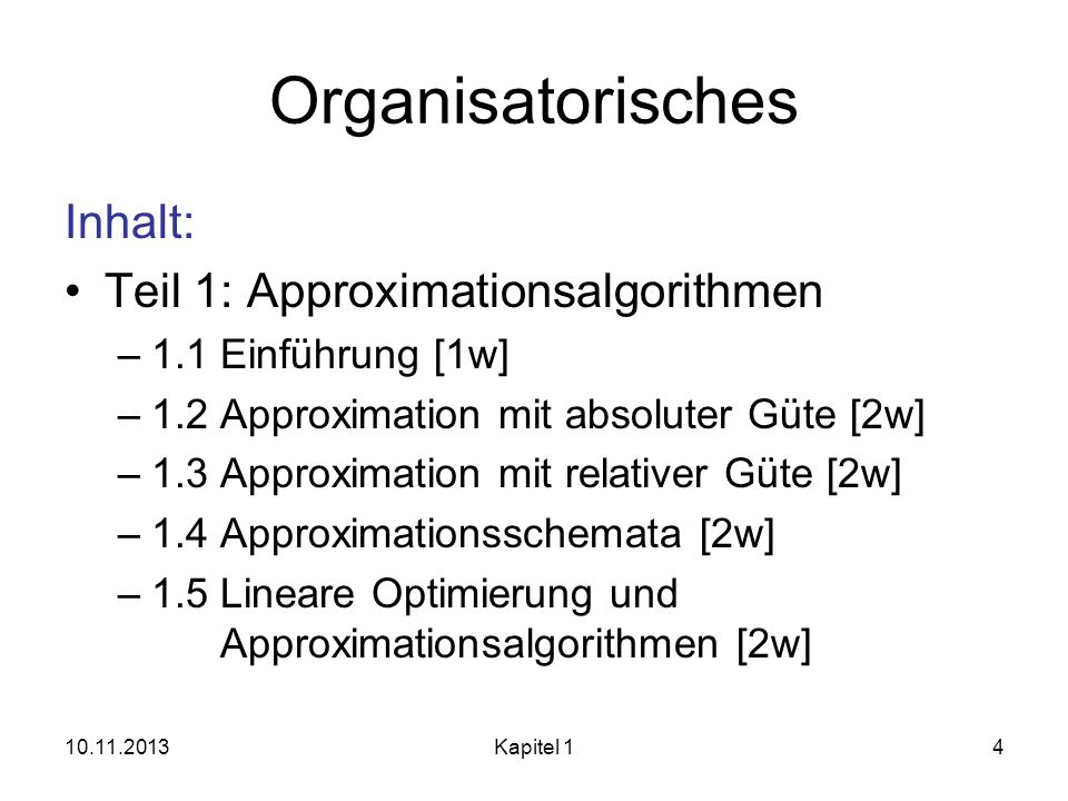 Organisatorisches Inhalt: Teil 1: Approximationsalgorithmen