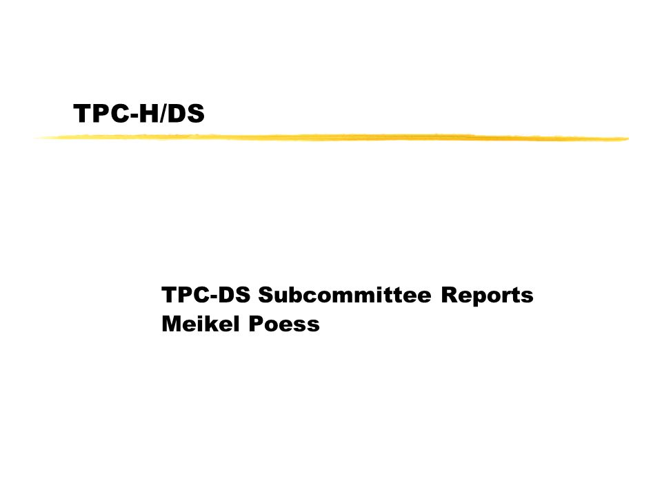 TPC-DS Subcommittee Reports Meikel Poess