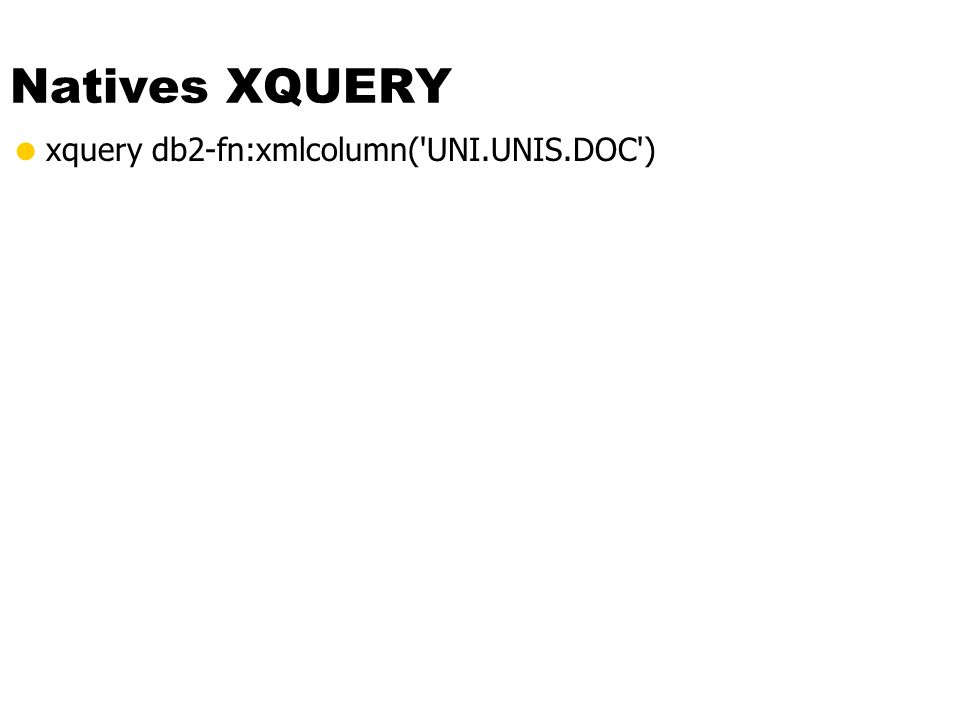 Natives XQUERY xquery db2-fn:xmlcolumn( UNI.UNIS.DOC )
