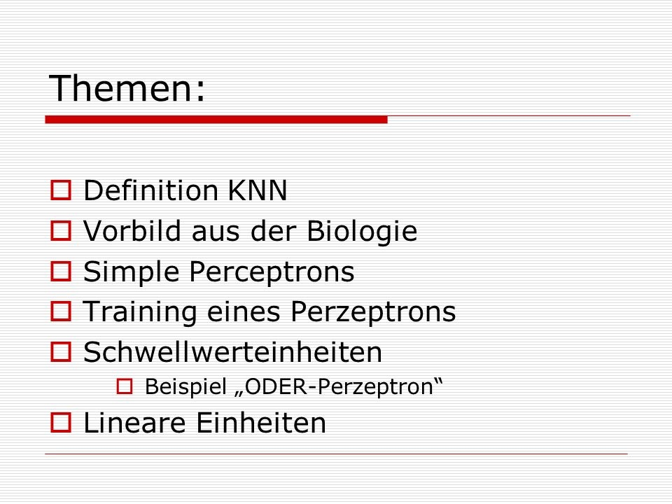 Themen: Definition KNN Vorbild aus der Biologie Simple Perceptrons