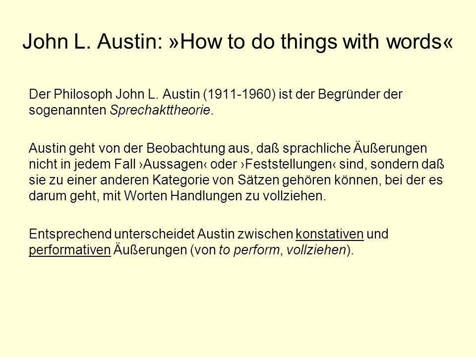 John L. Austin: »How to do things with words«