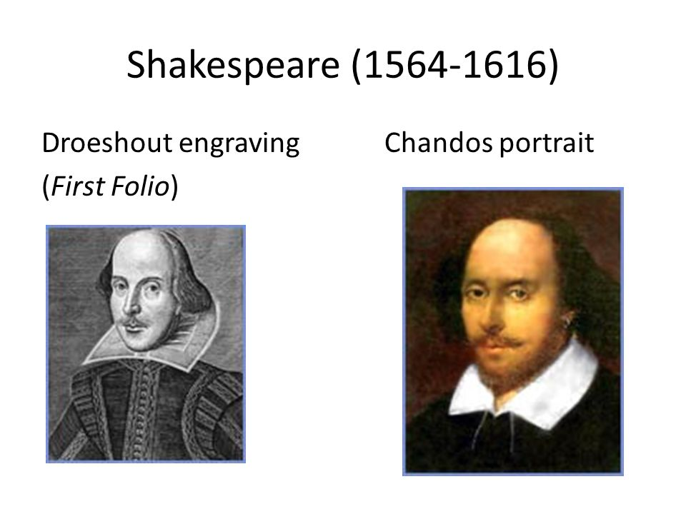 Shakespeare ( ) Droeshout engraving Chandos portrait (First Folio)