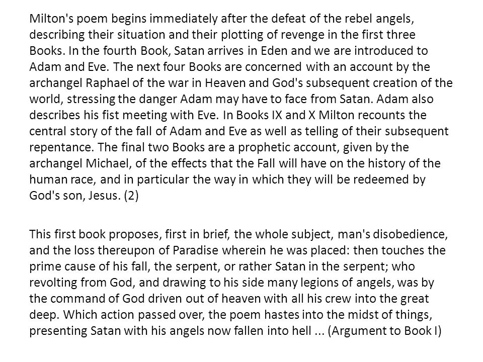 Milton s poem begins immediately after the defeat of the rebel angels, describing their situation and their plotting of revenge in the first three Books.