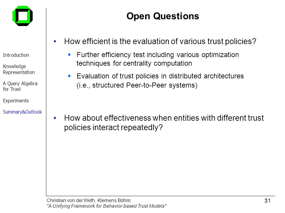 Open Questions How efficient is the evaluation of various trust policies