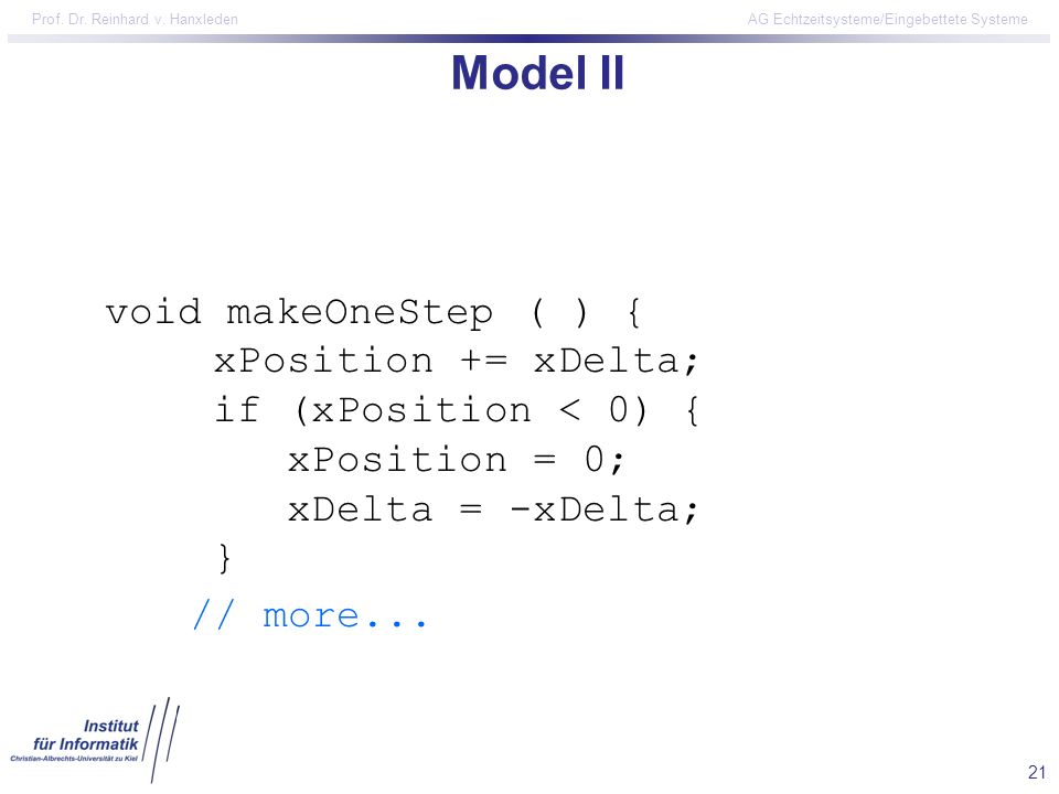 Model II void makeOneStep ( ) { // more... xPosition += xDelta;