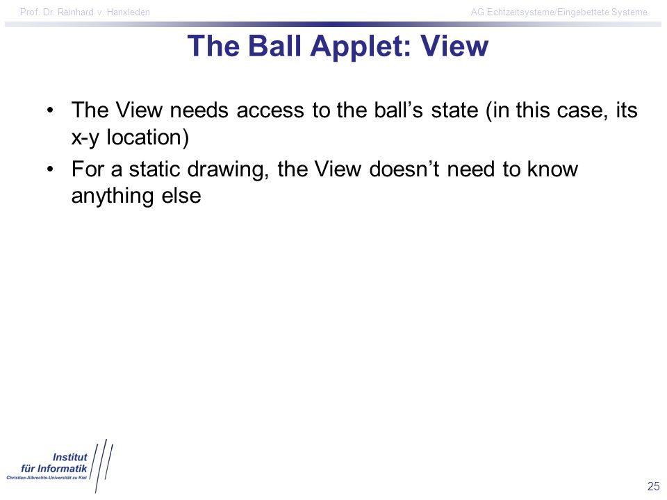 The Ball Applet: View The View needs access to the ball's state (in this case, its x-y location)