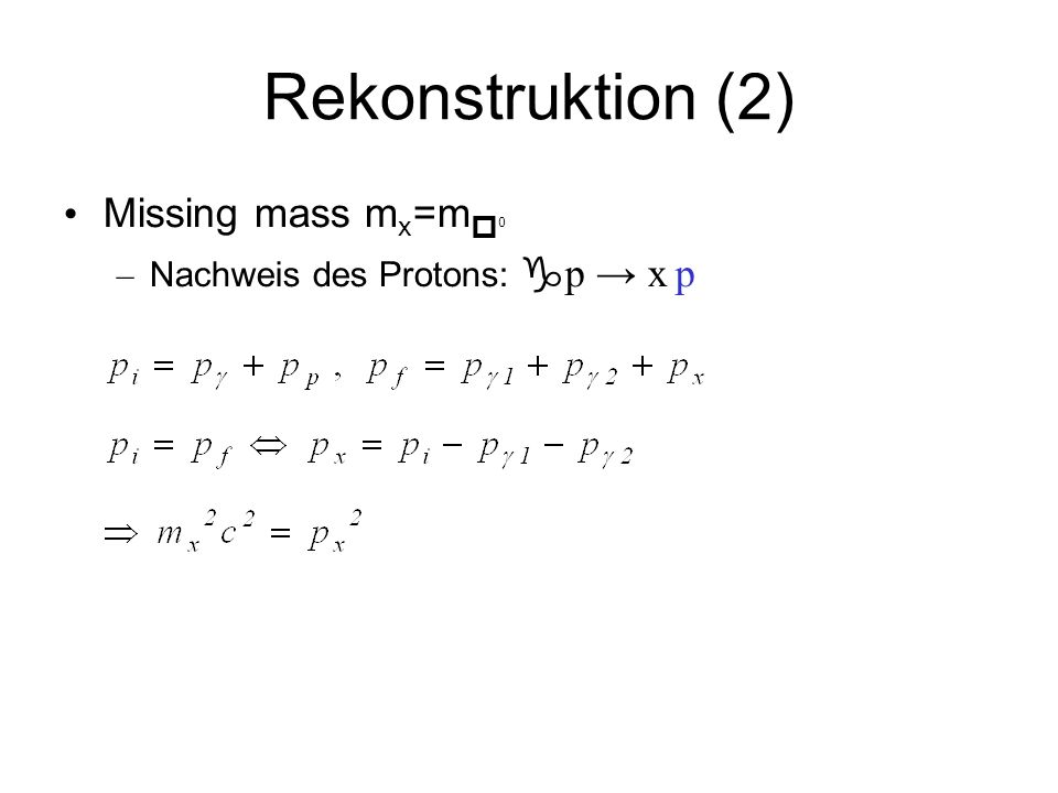 Rekonstruktion (2) Missing mass mx=m0 Nachweis des Protons: p → x p