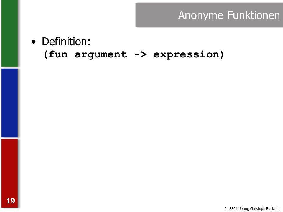 Anonyme Funktionen Definition: (fun argument -> expression)