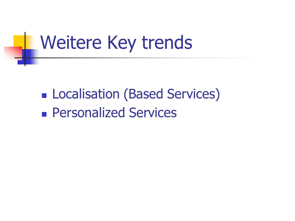 Weitere Key trends Localisation (Based Services) Personalized Services