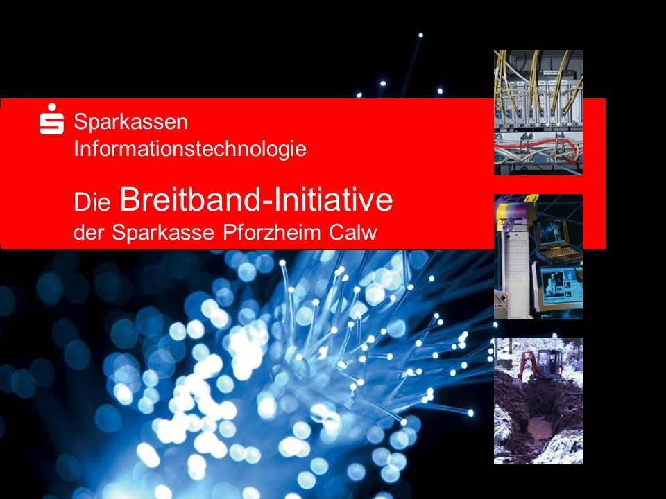 Sparkassen. Informationstechnologie. Die Breitband-Initiative