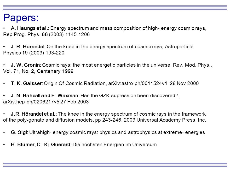 Papers: A. Haungs et al.: Energy spectrum and mass composition of high- energy cosmic rays, Rep.Prog. Phys. 66 (2003)