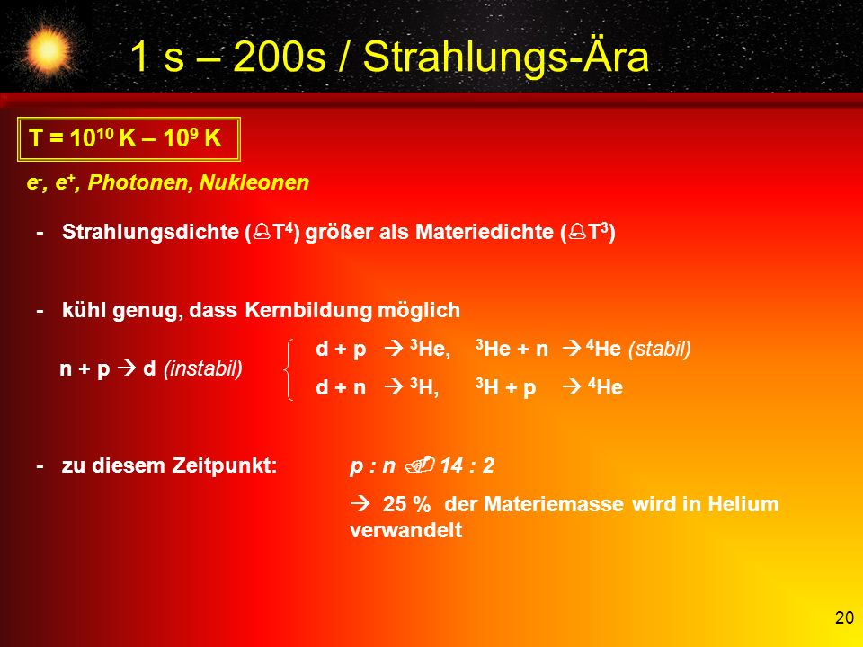 1 s – 200s / Strahlungs-Ära T = 1010 K – 109 K
