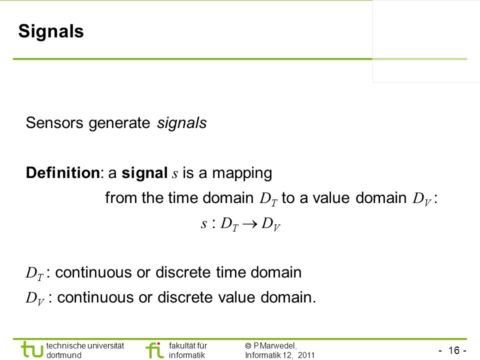 Signals Sensors generate signals Definition: a signal s is a mapping