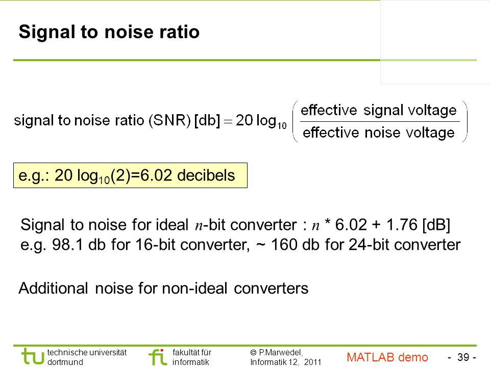 Signal to noise ratio e.g.: 20 log10(2)=6.02 decibels