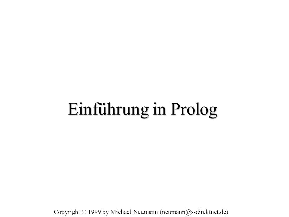 Einführung in Prolog Copyright © 1999 by Michael Neumann