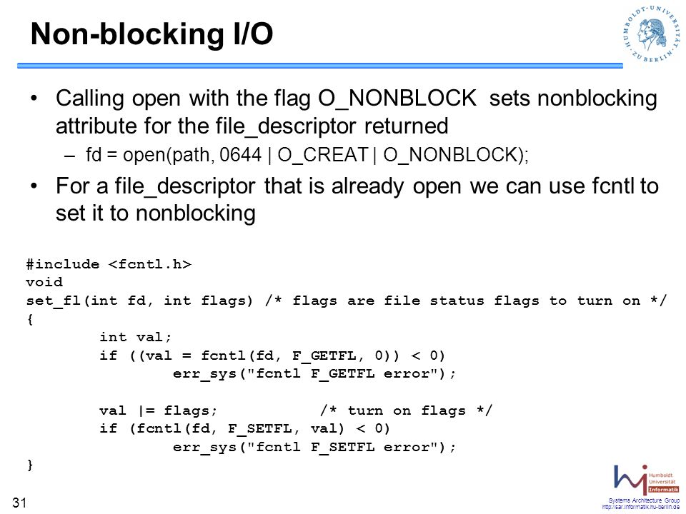Non-blocking I/O Calling open with the flag O_NONBLOCK sets nonblocking attribute for the file_descriptor returned.